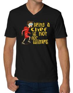 Being A Chef Is Not For Wimps V-Neck T-Shirt