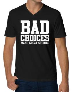Bad Choices Make Great Stories V-Neck T-Shirt