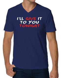I´ll Give It To You Tonight V-Neck T-Shirt