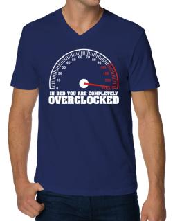 In Bed You Are Completely Overclocked V-Neck T-Shirt