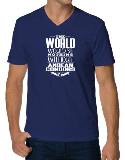 The world would be nothing without Andean Condors V-Neck T-Shirt