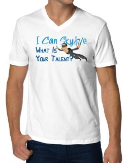I can skydive what is your talent? skydiving V-Neck T-Shirt