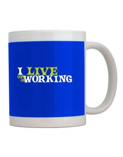 I Live Off Of Working Mug