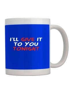 I´ll Give It To You Tonight Mug