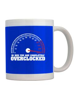 In Bed You Are Completely Overclocked Mug
