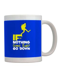 If nothing goes right go down scuba diving Mug
