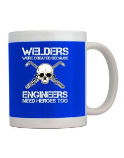 Welders were created because engineers need heroes too Mug