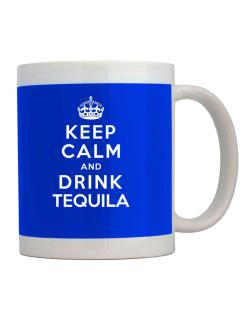 Keep calm and drink Tequila Mug