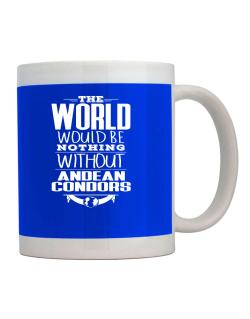 The world would be nothing without Andean Condors Mug