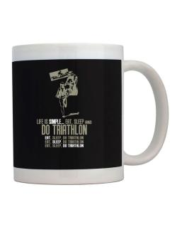 """ Life is simple... eat, sleep and do Triathlon "" Mug"