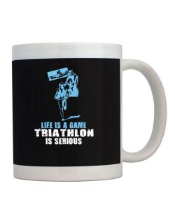 Life Is A Game, Triathlon Is Serious Mug
