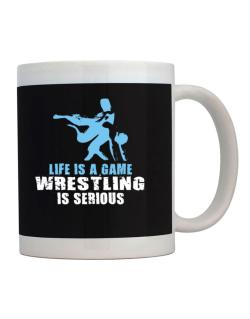 Life Is A Game, Wrestling Is Serious Mug