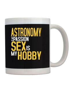 Astronomy Is My Passion, Sex Is My Hobby Mug