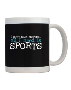 I Don´t Need Theraphy... All I Need Is Sports Mug