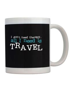 I Don´t Need Theraphy... All I Need Is Travel Mug