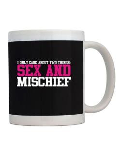 I Only Care About Two Things: Sex And Mischief Mug