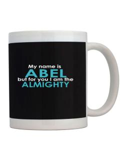 My Name Is Abel But For You I Am The Almighty Mug
