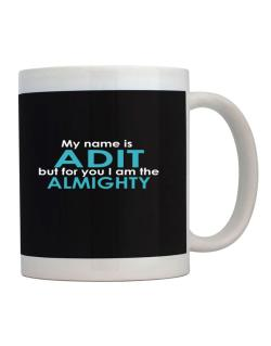 My Name Is Adit But For You I Am The Almighty Mug