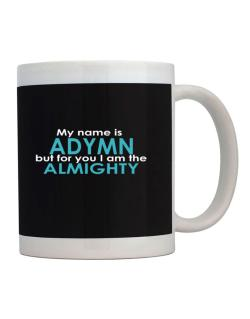 My Name Is Adymn But For You I Am The Almighty Mug