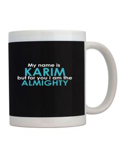 My Name Is Karim But For You I Am The Almighty Mug