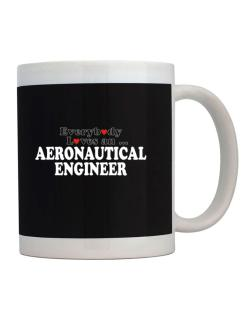 Everybody Loves An Aeronautical Engineer Mug
