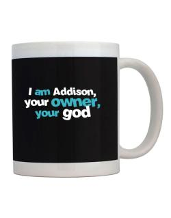 I Am Addison Your Owner, Your God Mug