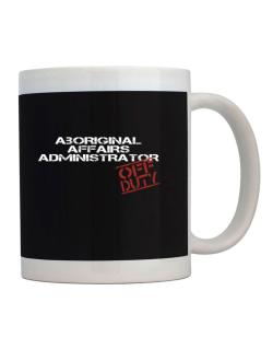 Aboriginal Affairs Administrator - Off Duty Mug