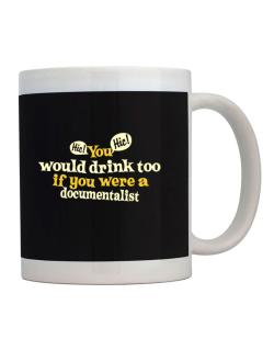 You Would Drink Too, If You Were A Documentalist Mug