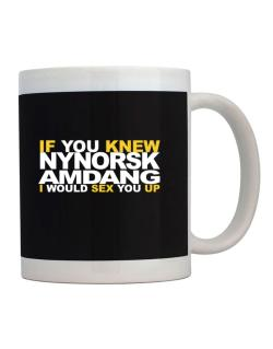 If You Knew Amdang I Would Sex You Up Mug