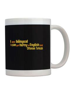 I Am Bilingual, I Can Get Horny In English And Ottoman Turkish Mug