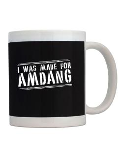 I Was Made For Amdang Mug