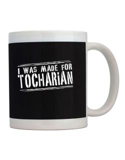 I Was Made For Tocharian Mug