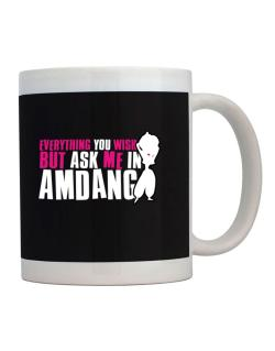 Anything You Want, But Ask Me In Amdang Mug