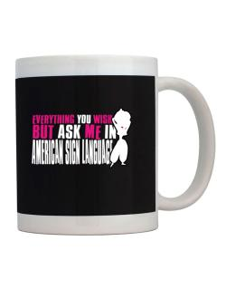 Anything You Want, But Ask Me In American Sign Language Mug