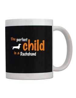 The Perfect Child Is A Dachshund Mug