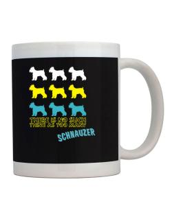 """ THERE IS NO SUCH THING AS TOO MANY Schnauzer "" Mug"