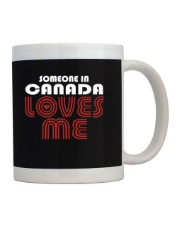 Taza de Someone In Canada Loves Me