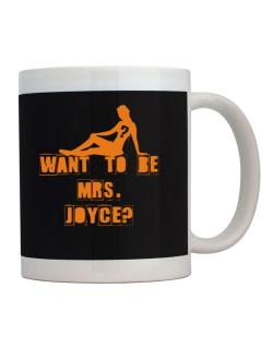 Want To Be Mrs. Joyce? Mug