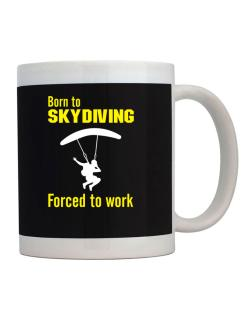 """  BORN TO Skydiving , FORCED TO WORK  ! / SIGN "" Mug"