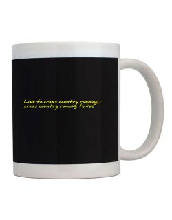 Live To Cross Country Running ,cross Country Running To Live ! Mug