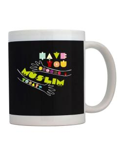 Have You Hugged A Muslim Today? Mug