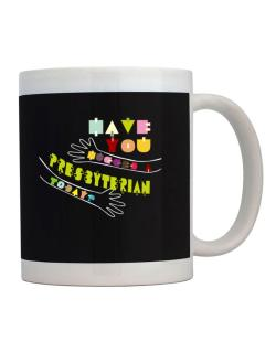 Have You Hugged A Presbyterian Today? Mug