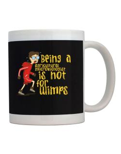 Being An Agricultural Microbiologist Is Not For Wimps Mug