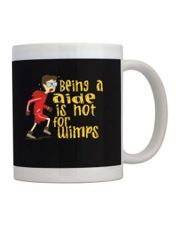 Being An Aide Is Not For Wimps Mug