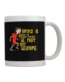 Being A Doctor Of Physical Therapy Is Not For Wimps Mug