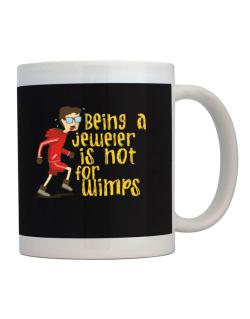 Being A Jeweler Is Not For Wimps Mug