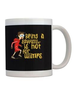 Being A Sawmill Operator Is Not For Wimps Mug