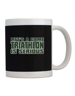 Life Is A Game , Triathlon Is Serious !!! Mug