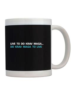Live To Do Krav Maga , Do Krav Maga To Live Mug