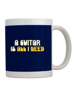 A Guitar Is All I Need Mug